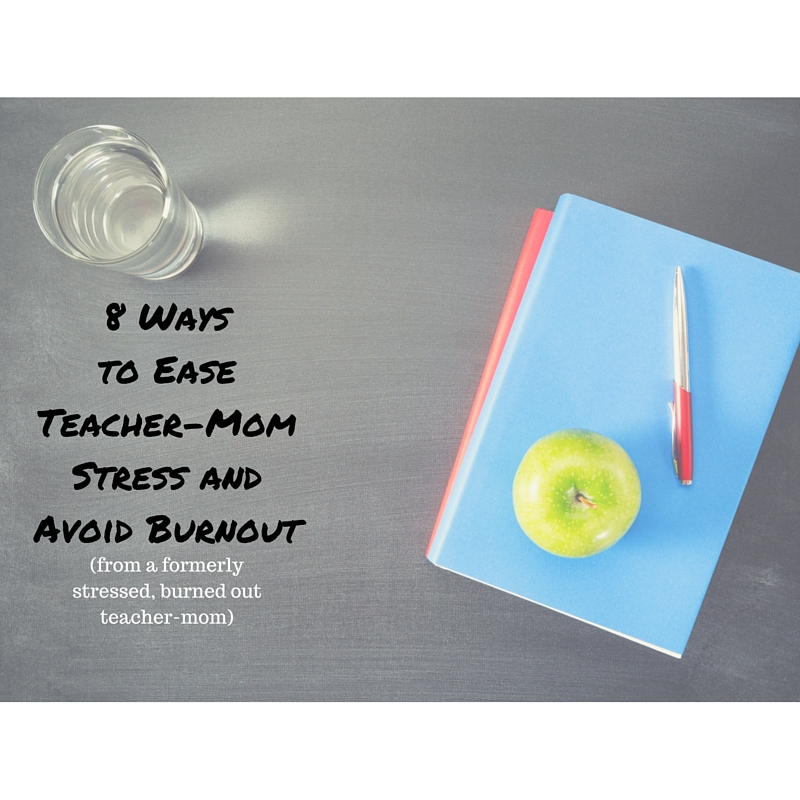 ways to ease teacher mom stress and avoid burnout