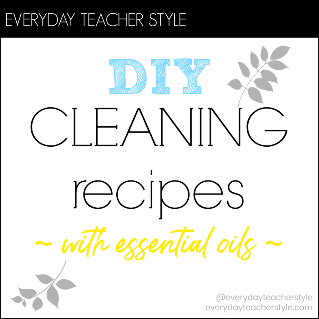 Everyday Teacher Style DIY Essential Oil Cleaning Recipes and Labels